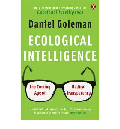 Ecological Intelligence The Coming Age of Radical Transparency