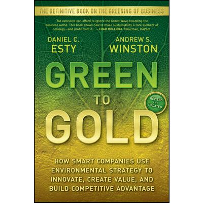 Green to Gold How Smart Companies Use Environmental Strategy to Innovate, Create Value, and Build Competitive Advantage