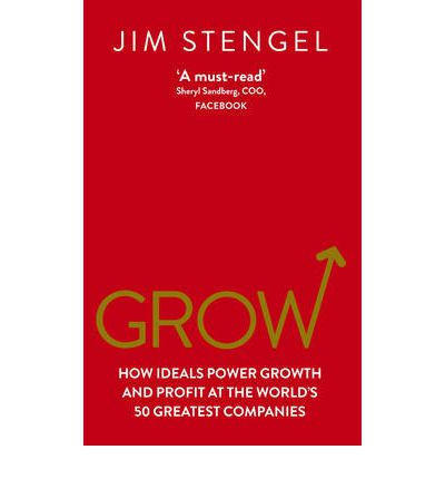 Grow How Ideals Power Growth and Profit at the World's 50 Greatest Companies
