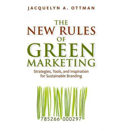 The New Rules of Green Marketing Strategies, Tools, and Inspiration for Sustainable Branding